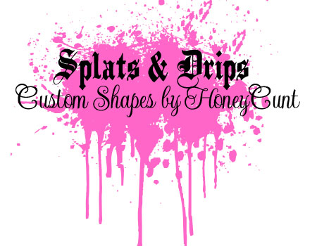 15 Splats And DripsCustom Shapes by HoneyCunt