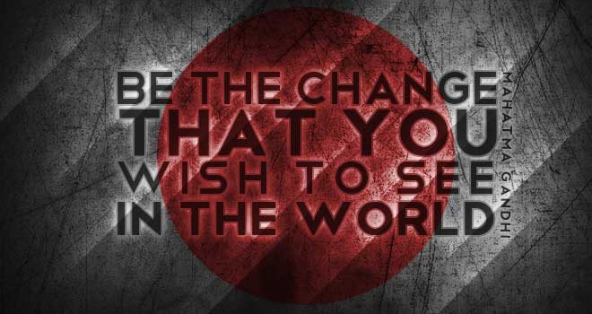 Be The Change That You Wish To See In The World - Mahatma Gandhi by Isomut