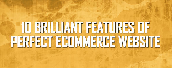 10 Brilliant Features of perfect Ecommerce Website