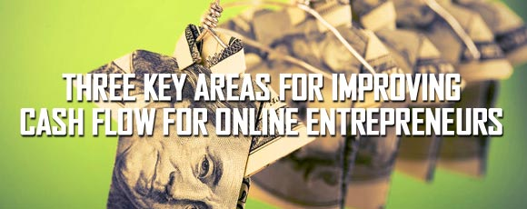 Three Key Areas for Improving Cash Flow for Online Entrepreneurs